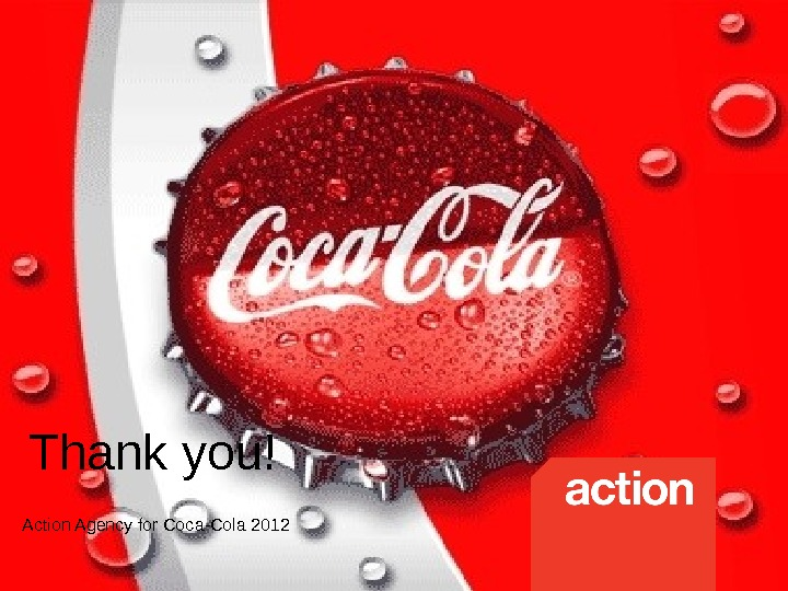 Thank you! Action Agency for Coca-Cola 2012