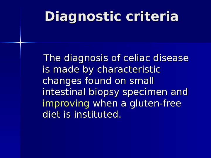Diagnostic cri teria  The diagnosis of celiac disease is made by characteristic changes found on