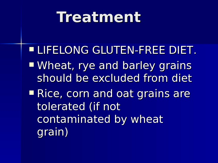 Treatment LIFE LONG GLUTEN-FREE DIET. .  Wheat, rye and barley grains should be excluded from