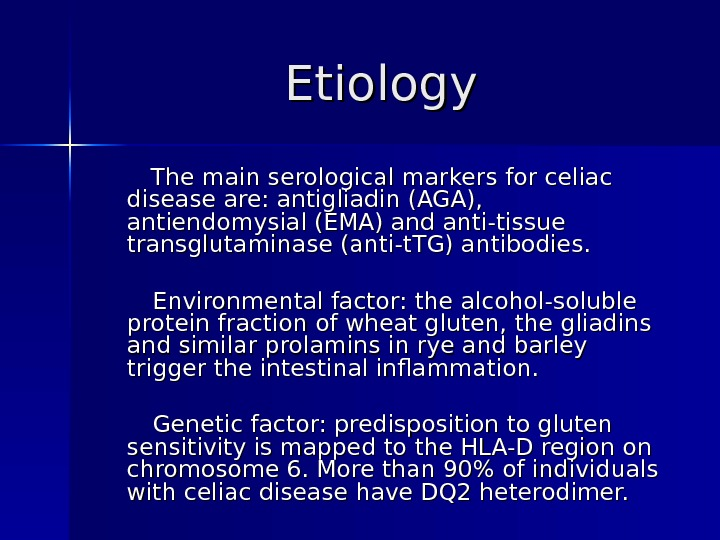Etiology   The main serological markers for celiac disease are: antigliadin (AGA),  antiendomysial (EMA)
