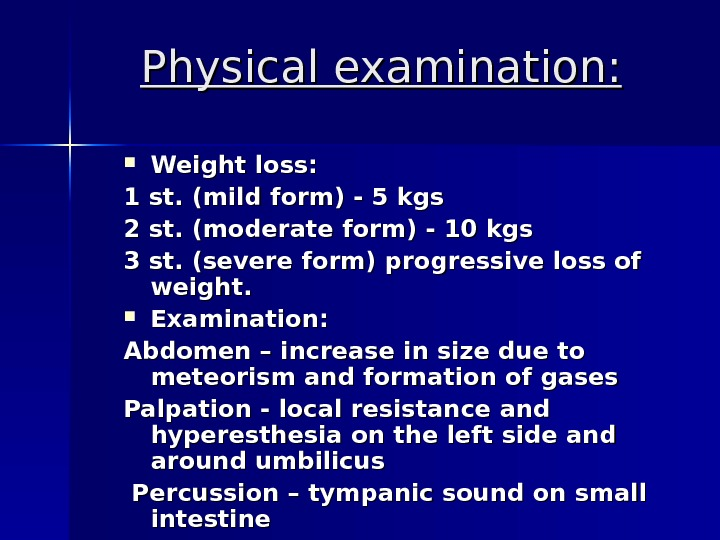 Physical examination : :  Weight loss : : 1 st. ( mild form) - -
