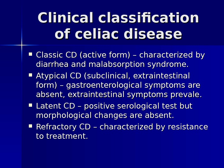 Clinical classification of celiac disease Classic CD (active form) – characterized by diarrhea and malabsorption syndrome.