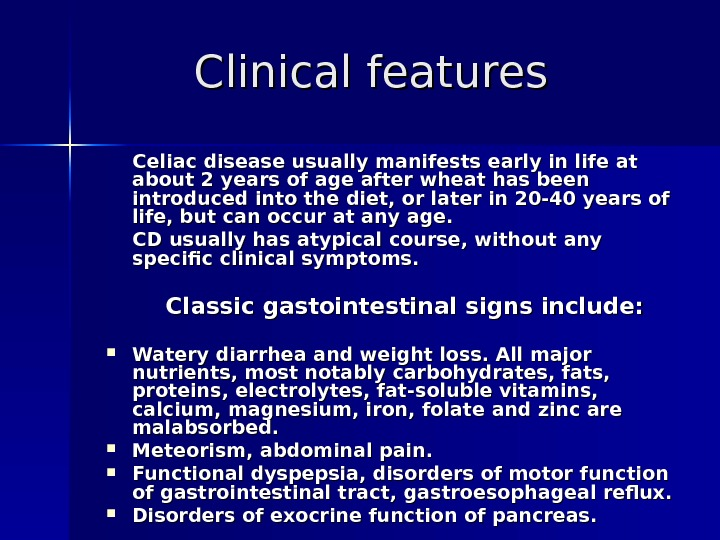 Clinical features  Celiac disease usually manifests early in life at about 2 years of age
