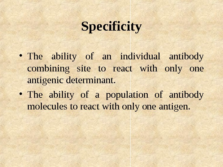 Specificity • The ability of an individual antibody combining site to react with only