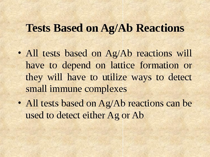 Tests Based on Ag/Ab Reactions • All tests based on Ag/Ab reactions will have