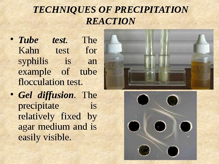 TECHNIQUES OF PRECIPITATION REACTION • Tube test.  The Kahn test for syphilis is