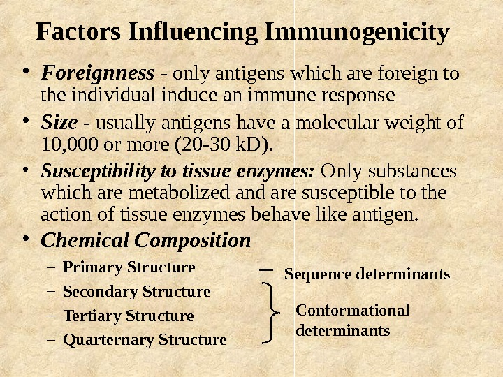 Factors Influencing Immunogenicity • Foreignness - only antigens which are foreign to the individual