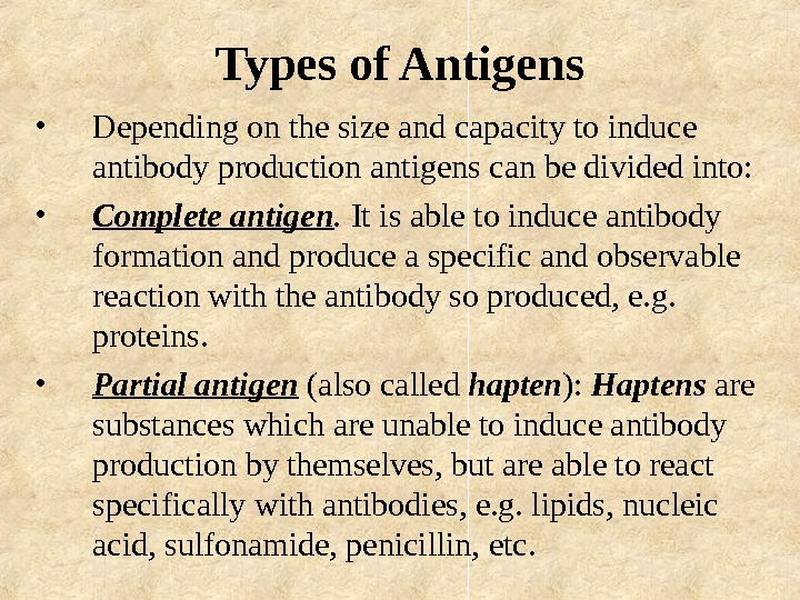 Types of Antigens • Depending on the size and capacity to induce antibody production