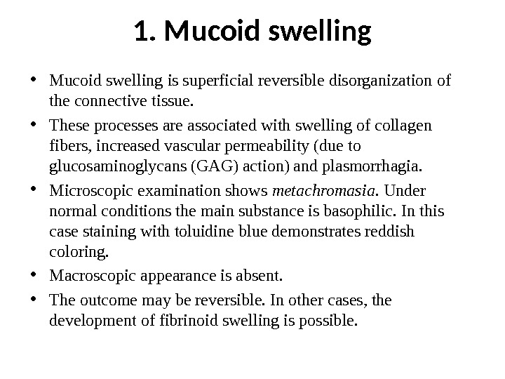 1. Mucoid swelling • Mucoid swelling  is superficial reversible disorganization of  the connective tissue.