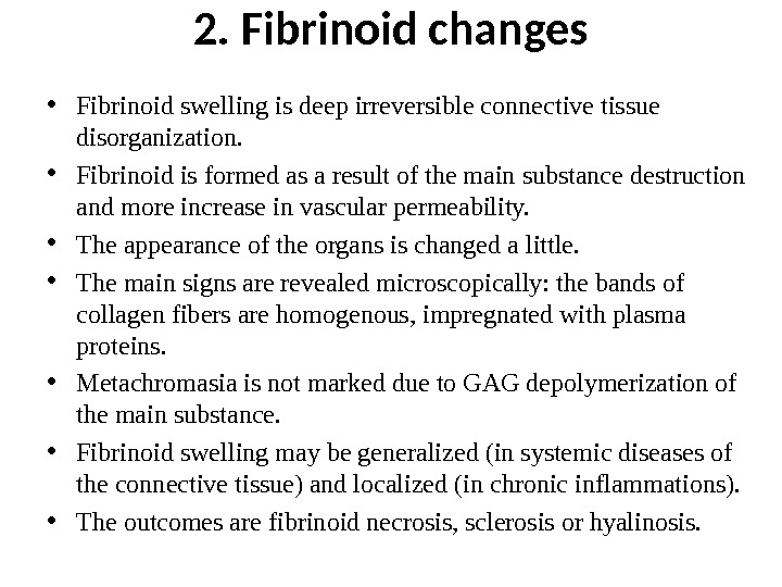2. Fibrinoid changes • Fibrinoid swelling is deep irreversible connective tissue disorganization.  • Fibrinoid is