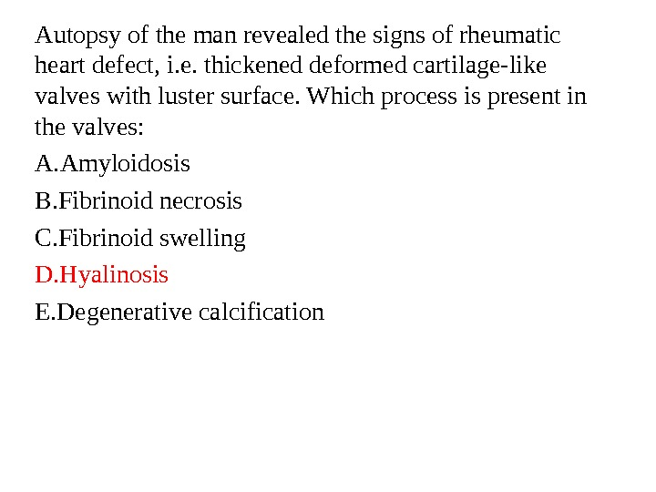 Autopsy of the man revealed the signs of rheumatic heart defect, i. e. thickened deformed cartilage-like