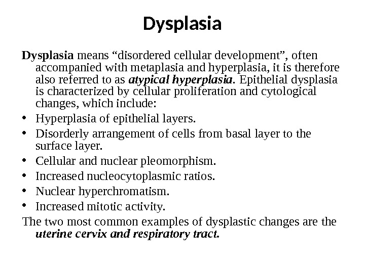 "Dysplasia means ""disordered cellular development"", often accompanied with metaplasia and hyperplasia, it is therefore also referred"
