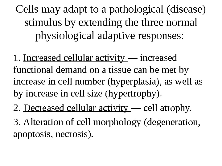 Cells may adapt to a pathological (disease) stimulus by extending the three normal physiological adaptive responses:
