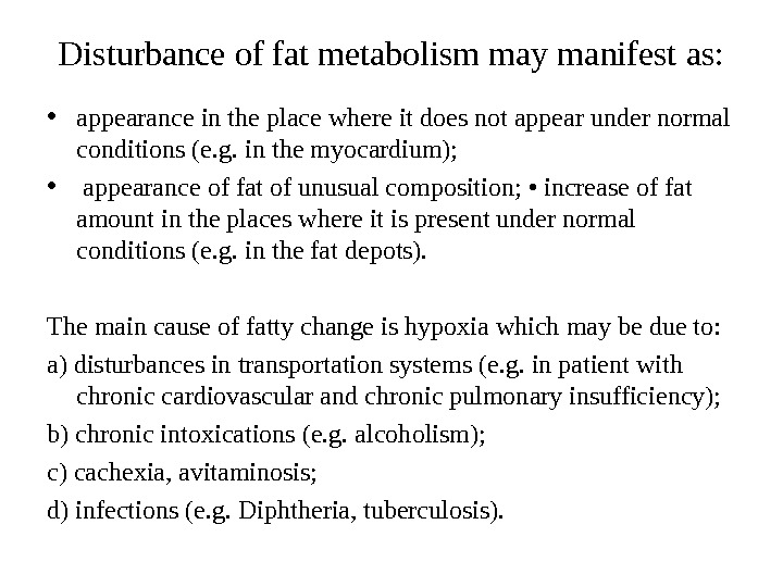 Disturbance of fat metabolism may manifest as:  • appearance in the place where it does