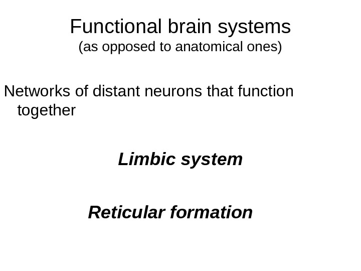 Functional brain systems (as opposed to anatomical ones) Networks of distant neurons that function together Limbic