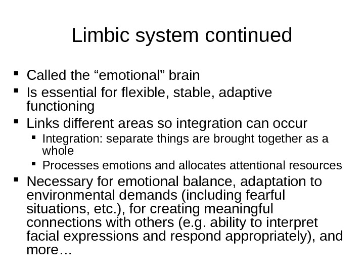 "Limbic system continued Called the ""emotional"" brain Is essential for flexible, stable, adaptive functioning Links different"