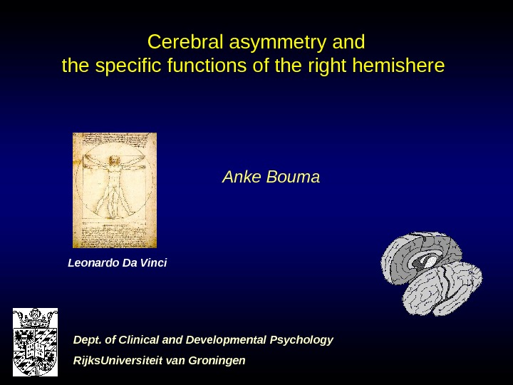 Cerebral asymmetry and the specific functions of the right hemishere Anke Bouma Leonardo Da
