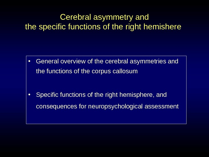 • General overview of the cerebral asymmetries and the functions of the corpus callosum
