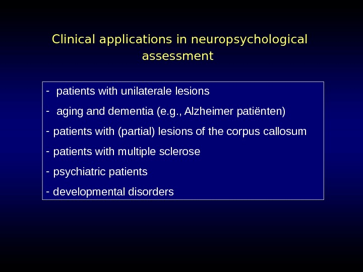 Clinical applications in neuropsychological assessment  -  pati ents with unilaterale lesions -