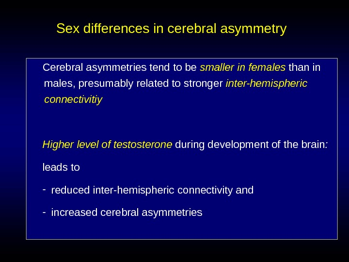 Sex differences in cerebral asymmetry Cerebral asymmetries tend to be smaller in females than