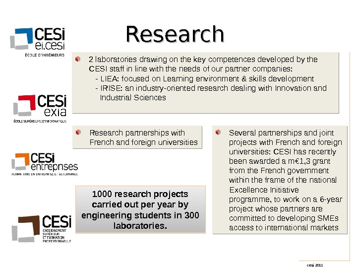 cesi 2011 Research  1000 research projects carried out per year by engineering students in 300