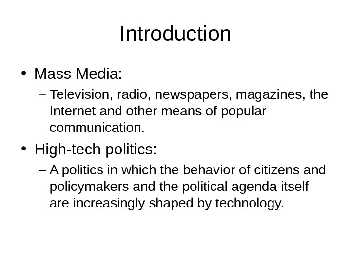 Introduction • Mass Media: – Television, radio, newspapers, magazines, the Internet and other means of popular