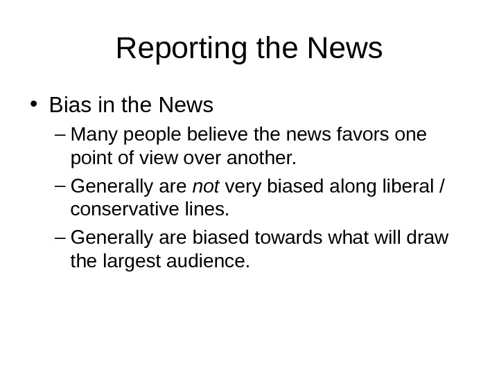 Reporting the News • Bias in the News – Many people believe the news favors one