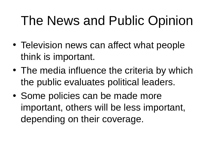 The News and Public Opinion • Television news can affect what people think is important.