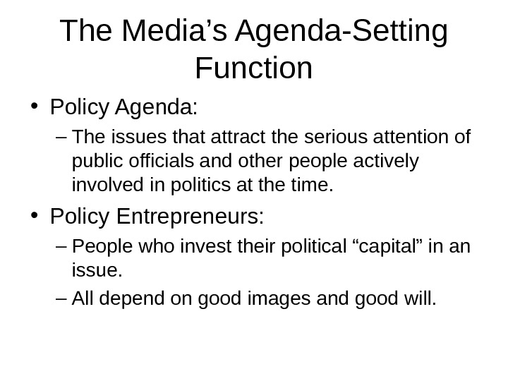 The Media's Agenda-Setting Function • Policy Agenda: – The issues that attract the serious attention of