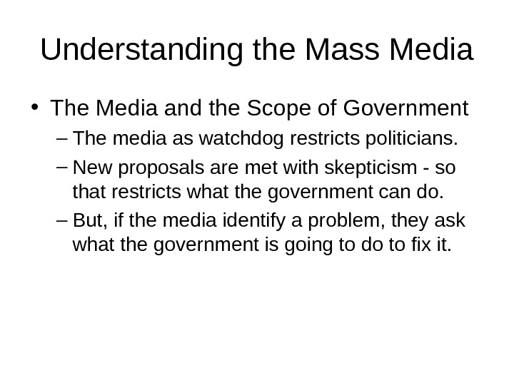 Understanding the Mass Media • The Media and the Scope of Government – The media as