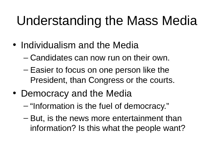 Understanding the Mass Media • Individualism and the Media – Candidates can now run on their
