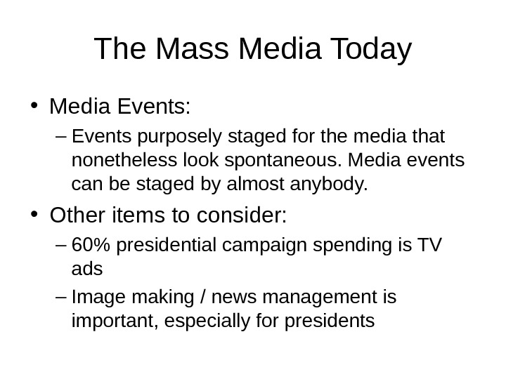 The Mass Media Today • Media Events: – Events purposely staged for the media that nonetheless