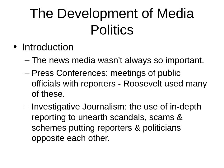 The Development of Media Politics • Introduction – The news media wasn't always so important. –