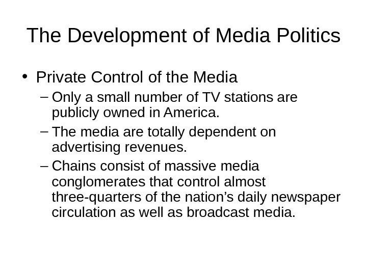 The Development of Media Politics • Private Control of the Media – Only a small number