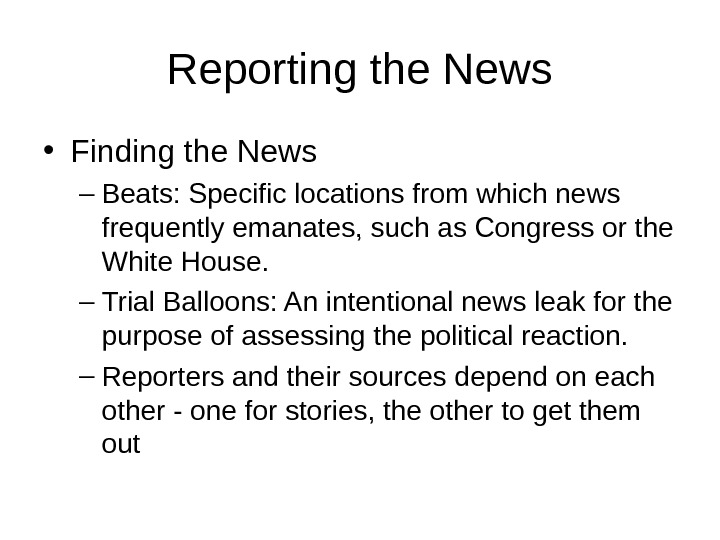 Reporting the News • Finding the News – Beats: Specific locations from which news frequently emanates,