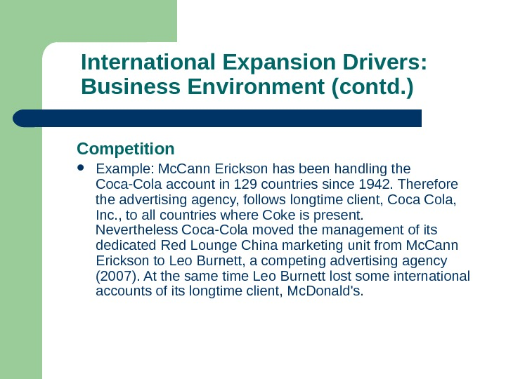 International Expansion Drivers:  Business Environment (contd. ) Competition Example: Mc. Cann Erickson has