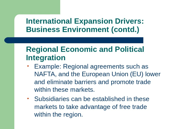 International Expansion Drivers:  Business Environment (contd. ) • Example: Regional agreements such as