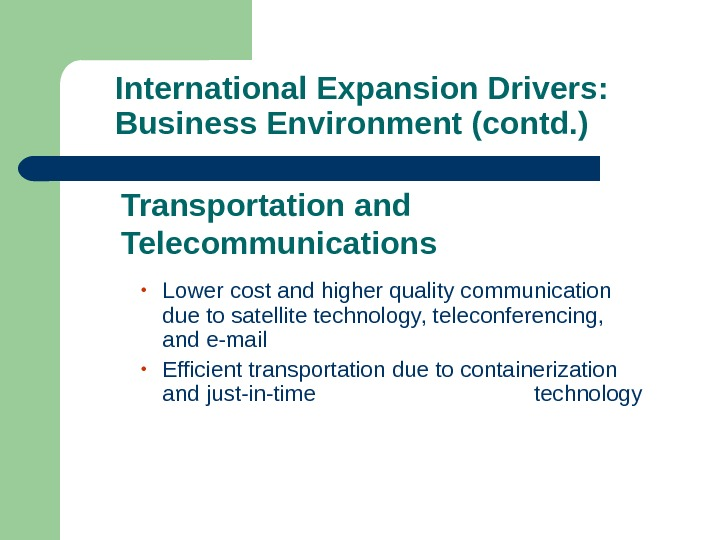 International Expansion Drivers:  Business Environment (contd. ) • Lower cost and higher quality