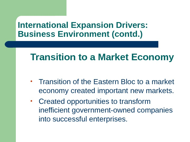 • Transition of the Eastern Bloc to a market economy created important new markets.