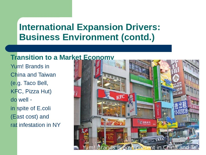 International Expansion Drivers:  Business Environment (contd. ) Transition to a Market Economy Yum!