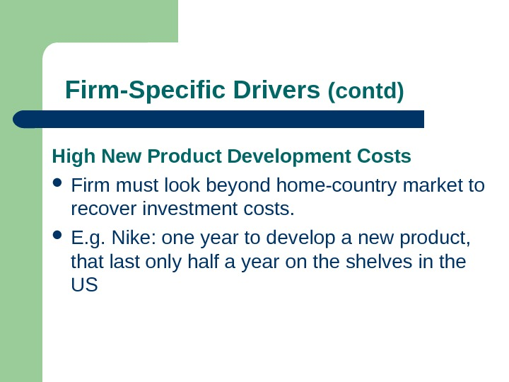 Firm-Specific Drivers (contd) High New Product Development Costs Firm must look beyond home-country market