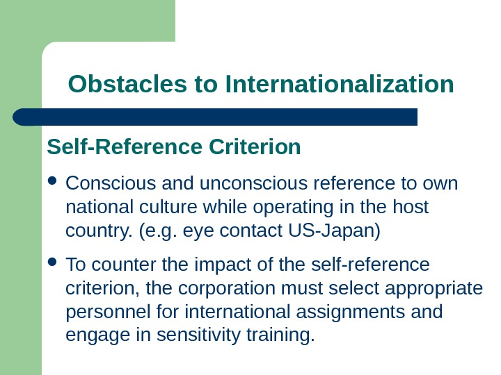 Obstacles to Internationalization Self-Reference Criterion Conscious and unconscious reference to own national culture while