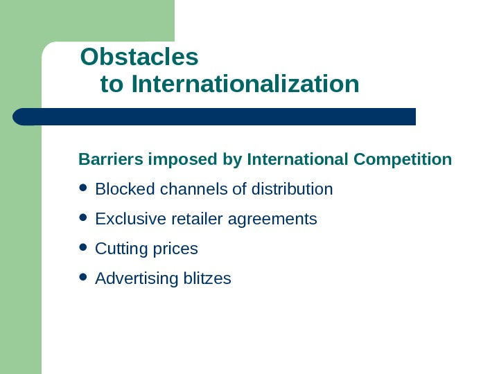 Obstacles     to Internationalization Barriers imposed by International Competition Blocked channels