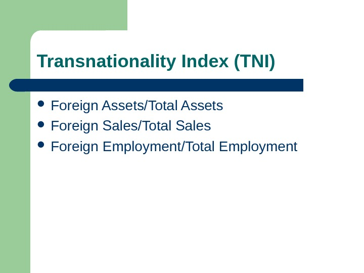 Transnationality Index (TNI) Foreign Assets/Total Assets Foreign Sales/Total Sales Foreign Employment/Total Employment