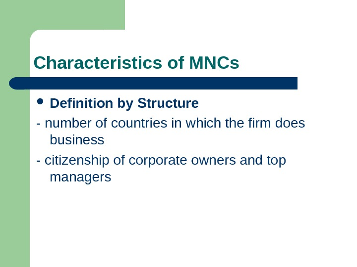 Characteristics of MNCs Definition by Structure - number of countries in which the firm