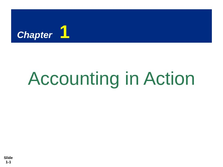 Slide 1 - 1 Chapter  1 Accounting in Action