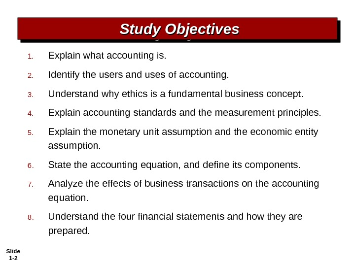 Slide 1 - 2 1. Explain what accounting is. 2. Identify the users and uses of