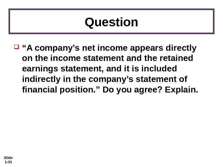 "Slide 1 - 31 Question "" A company's net income appears directly on the income statement"