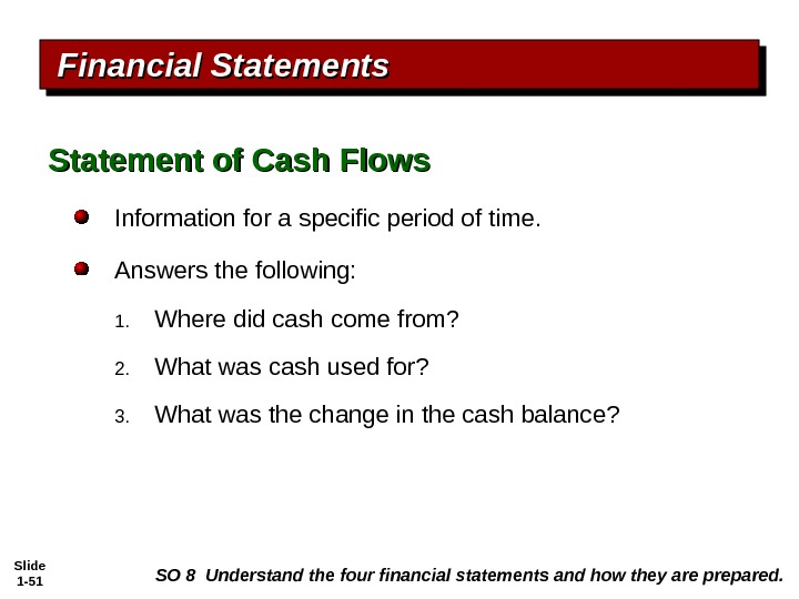 Slide 1 - 51 Financial Statements Information for a specific period of time. Answers the following: