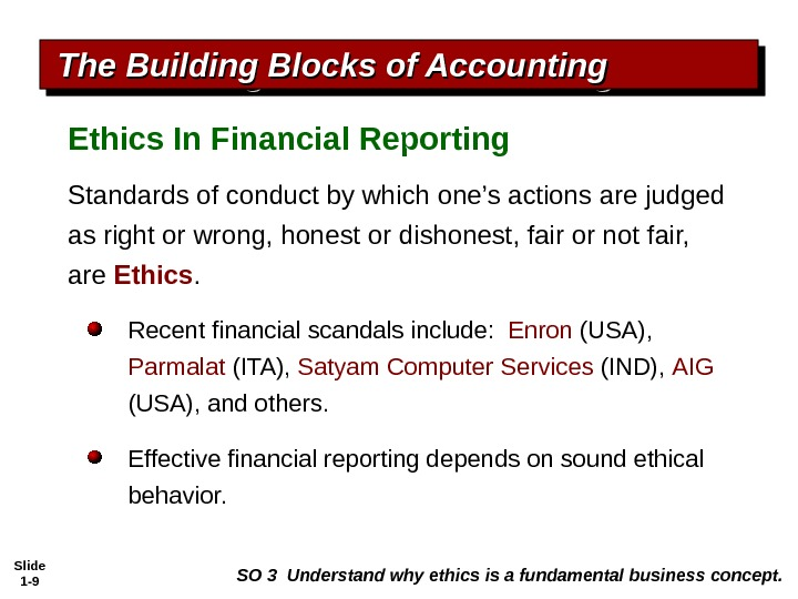 Slide 1 - 9 The Building Blocks of Accounting Ethics In Financial Reporting SO 3 Understand